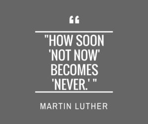 """""""How soon 'not now' becomes 'never.'-"""