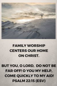family-worship-centers-our-home-on-christ-but-you-o-lord-do-not-be-far-off-o-you-my-help-come-quickly-to-my-aidpsalm-22-15-esv